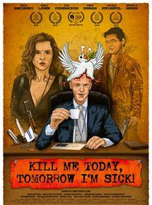 Kill Me Today, Tomorrow I`m Sick!