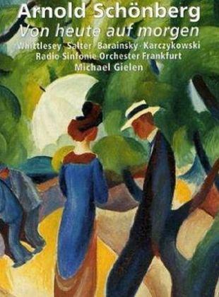 Von heute auf morgen : Oper in einem Akt von Arnold Schönberg